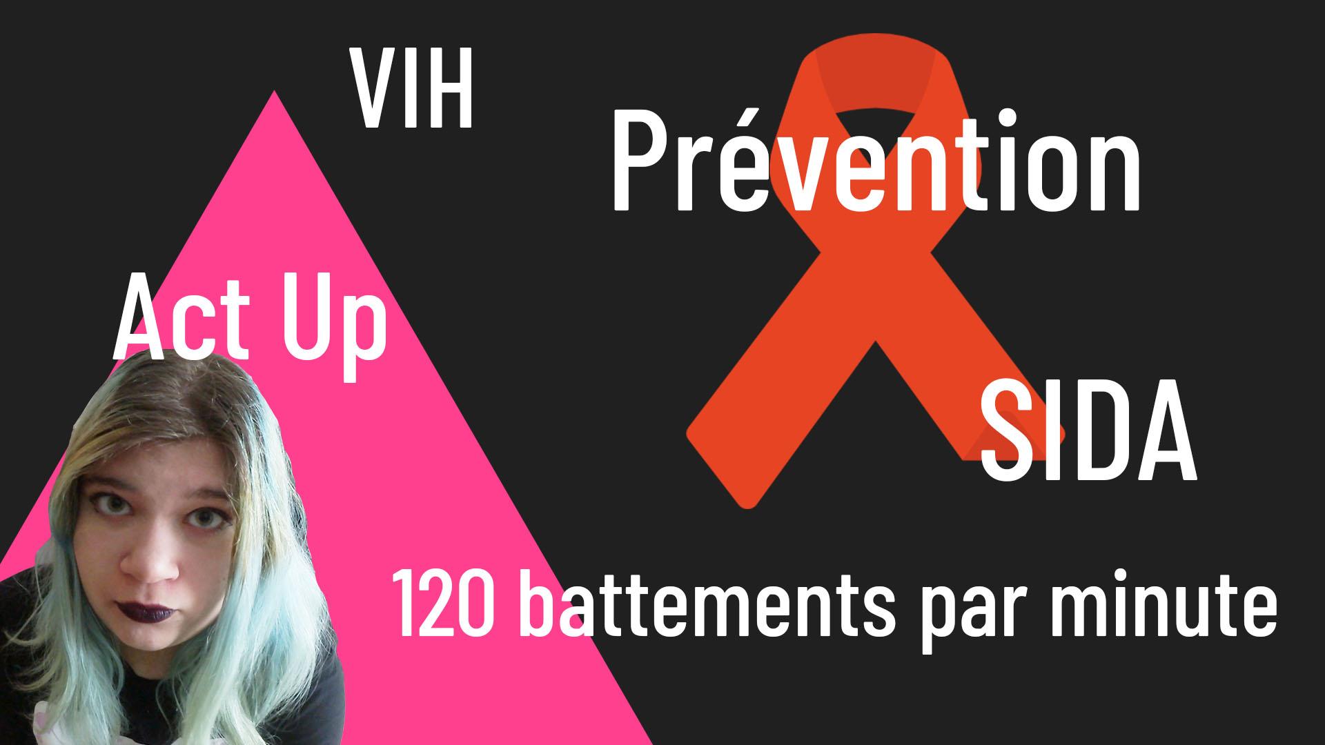 Journée Mondiale de Lutte contre le SIDA : Act-up, 120 battements par minute et Prévention